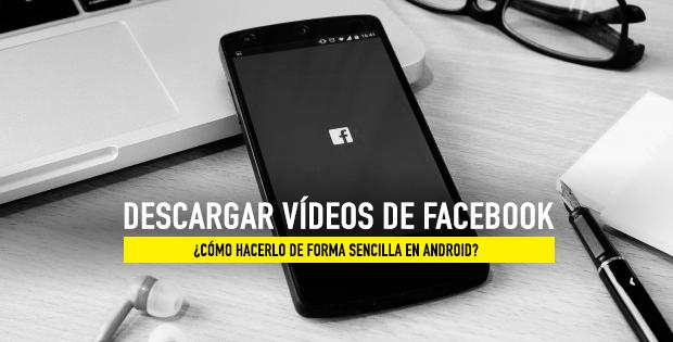 Descargar vídeos de Facebook en el móvil
