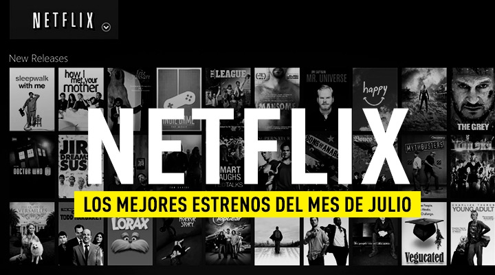 Series pelis nuevas Netflix julio 2018