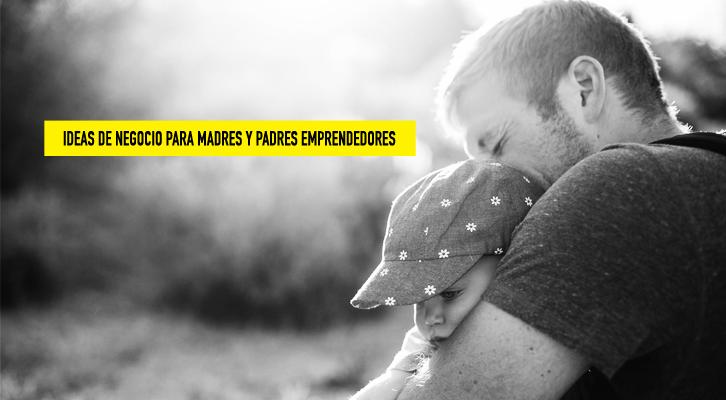 Ideas de negocio para madres y padres