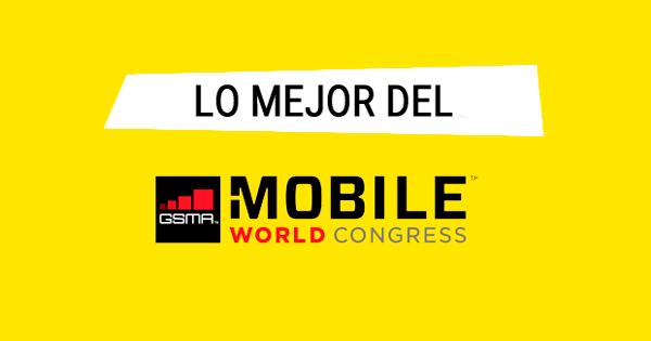 Lo mejor del Mobile World Congress