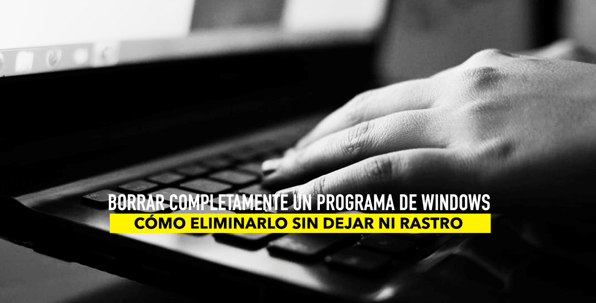 Borrar completamente un programa de windows