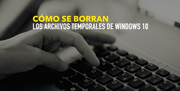 ¿Cómo se borran los archivos temporales en Windows 10?